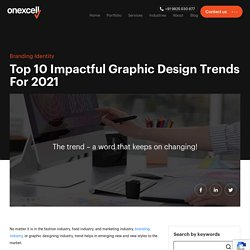Top 10 Impactful Graphic Design Trends For 2021 - Onexcell