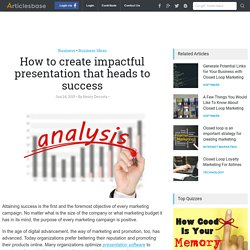 How to create impactful presentation that heads to success