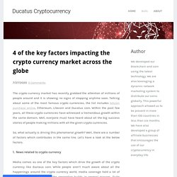 Four of the Key Factors Impacting the Crypto Currency Market Across the Globe