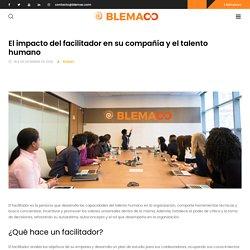 El impacto del facilitador en su compañía y el talento humano