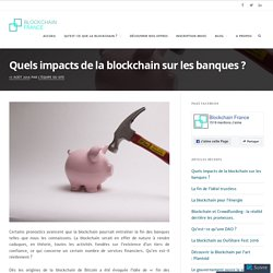 Quels impacts de la blockchain sur les banques ? – Blockchain France