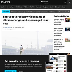 Sport set to reckon with impacts of climate change, and encouraged to act now