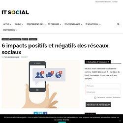 6 impacts positifs et négatifs des réseaux sociaux