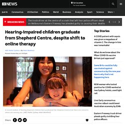 Hearing-impaired children graduate from Shepherd Centre, despite shift to online therapy - ABC News