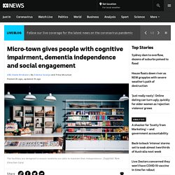 Micro-town gives people with cognitive impairment, dementia independence and social engagement