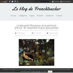 Le douanier Rousseau et sa peinture (Fle A2 - B1 imparfait et plus que parfait) - Le blog de Frenchteacher