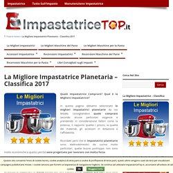 La Migliore Impastatrice Planetaria - Classifica 2017