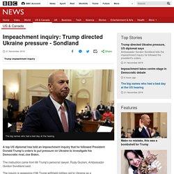 Impeachment inquiry: Trump directed Ukraine pressure - Sondland