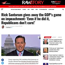 Rick Santorum gives away the GOP's game on impeachment: 'Even if he did it, Republicans don't care!'