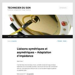 Liaisons symétriques et asymétriques - Adaptation d'impédanceTECHNICIEN DU SON