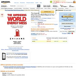 The Impending World Energy Mess: What It Is and What It Means to You!: Amazon.fr: Robert L. Hirsch, Dr Roger H. Bezdek, Robert M. Wendling: Livres anglais et étrangers