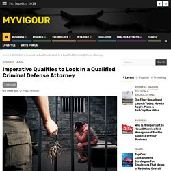 Imperative Qualities to Look In a Qualified Criminal Defense Attorney