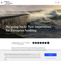 No going back: New imperatives for European banking