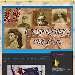 L'impératrice Elisabeth d'Autriche 1837-1898 de Renate Stephan... - Le blog de erzi