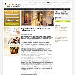 Impératrice Elisabeth d'Autriche : Trésors de Sissi