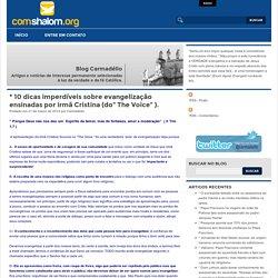 """* 10 dicas imperdíveis sobre evangelização ensinadas por irmã Cristina (do"""" The Voice"""" ). - Blog Carmadélio"""