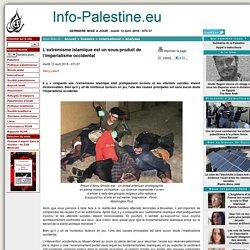 [Info-Palestine.eu]- L'extrémisme islamique est un sous-produit de l'impérialisme occidental <script> identifiant_article = 15988; </script>