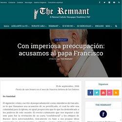 Con imperiosa preocupación: acusamos al papa Francisco