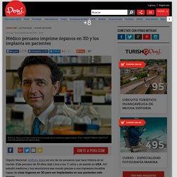 Médico peruano imprime órganos en 3D, los implanta en sus pacientes y revoluciona la medicina