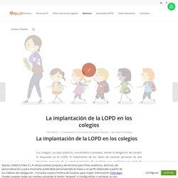 La implantación de la LOPD en los colegiosEqual Protección de Datos