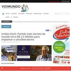 Irmãos Koch: Partido mais secreto do mundo torra R$ 2,5 bilhões para implantar o ultraliberalismo