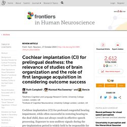 Cochlear implantation (CI) for prelingual deafness: the relevance of studies of brain organization and the role of first language acquisition in considering outcome success