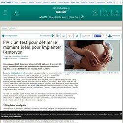 FIV: un test pour définir le moment idéal pour implanter l'embryon