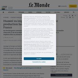 Huawei va implanter sa première usine de production hors de Chine dans l'est de la France