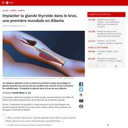 Implanter la glande thyroïde dans le bras, une première mondiale enAlberta