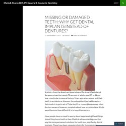 MISSING OR DAMAGED TEETH: WHY GET DENTAL IMPLANTS INSTEAD OF DENTURES?