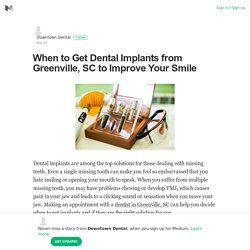 When to Get Dental Implants from Greenville, SC to Improve Your Smile