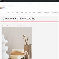 Dental Implants at Parkwood Dental - Chief Business Marketer