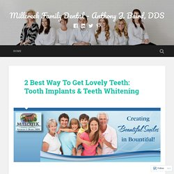 2 Best Way To Get Lovely Teeth: Tooth Implants & Teeth Whitening – Millcreek Family Dental – Anthony J. Baird, DDS
