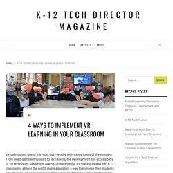 4 Ways to Implement VR Learning in Your Classroom – K-12 Tech Director Magazine