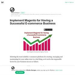 Implement Magento for Having a Successful E-commerce Business