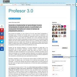 Profesor 3.0: Aprende a implementar el aprendizaje inverso fomentando el estudio previo, la actividad y la evaluación formativa en clase (I) tareas de preparación previa