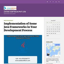 Implementation of Some Java Frameworks in Your Development Process – Zatak Softech Pvt Ltd