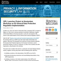 CIPL Launches Project at Amsterdam Workshop on EU General Data Protection Regulation Implementation : : Privacy & Information Security Law Blog