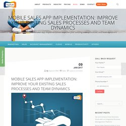 Mobile sales App Implementation: Improve your existing sales processes and team dynamics
