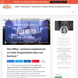 Flex Office : comment implémenter ce mode d'organisation dans vos bureaux ?