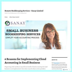 6 Reasons for Implementing Cloud Accounting in Small Business – Remote Bookkeeping Services – Sanay Limited