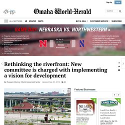 Rethinking the riverfront: New committee is charged with implementing a vision for development