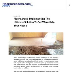 Floor Screed-Implementing The Ultimate Solution To Get Warmth In Your House