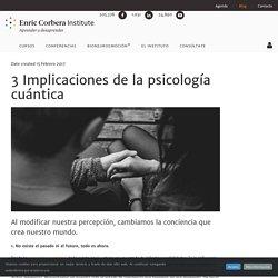 3 Implicaciones de la psicología cuántica - Enric Corbera Institute