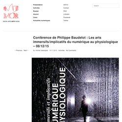 Conférence de Philippe Baudelot : Les arts immersifs/implicatifs du numérique au physiologique – 08/12/15