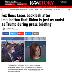 Fox News faces backlash after implication that Biden is just as racist as Trump during press briefing - Raw Story - Celebrating 16 Years of Independent Journalism