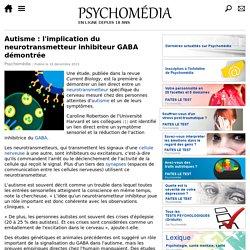Autisme: l'implication du neurotransmetteur inhibiteur GABA démontrée