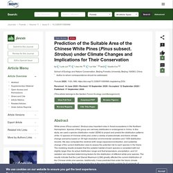 FORESTS 17/09/20 Prediction of the Suitable Area of the Chinese White Pines (Pinus subsect. Strobus) under Climate Changes and Implications for Their Conservation