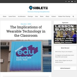 The Implications of Wearable Technology in the Classroom - Nibletz