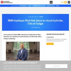IBM implique Red Hat dans le cloud hybride, l'IA et l'edge